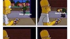 I need new people in my life homer simpson meme
