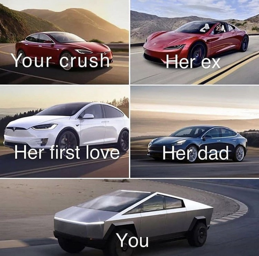 you crush, her ex, her first love, her dad, and you tesla cybertruck meme