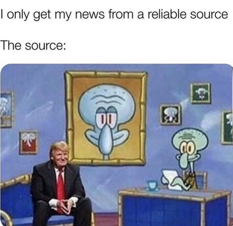 I only get my news from a relatable source Donald Trump Squidward meme