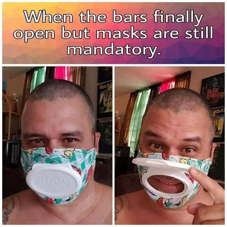 When the bars finally open but masks are still mandatory meme