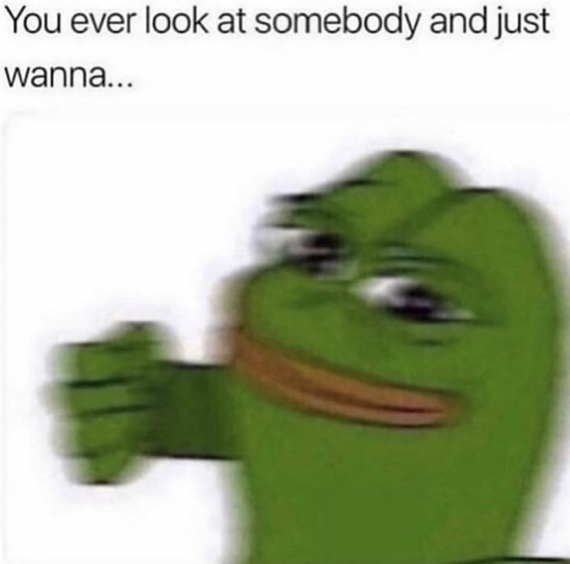 You ever look at somebody and wanna Pepe the frog meme