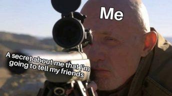Me telling a secret to my friends Better Call Saul meme