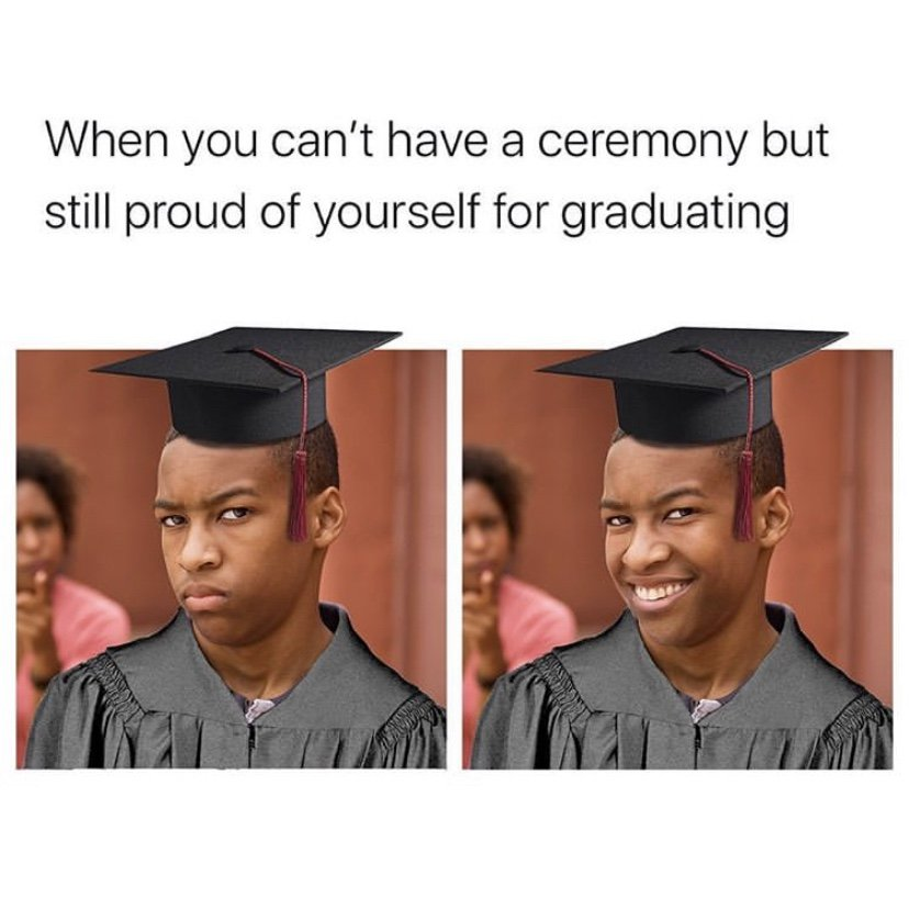 When you can't have a ceremony but still proud of yourself for graduating meme
