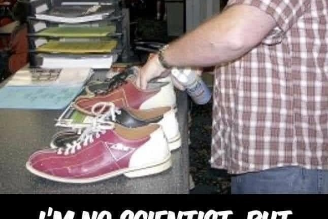 I'm no scientist, but has anyone tired killing coronavirus with the bowling alley shoe spray yet