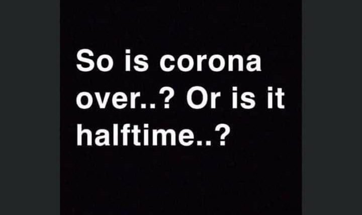 So is corona over or is it halftime meme