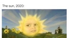 No matter the what the sun is smiling down on us 2020 meme