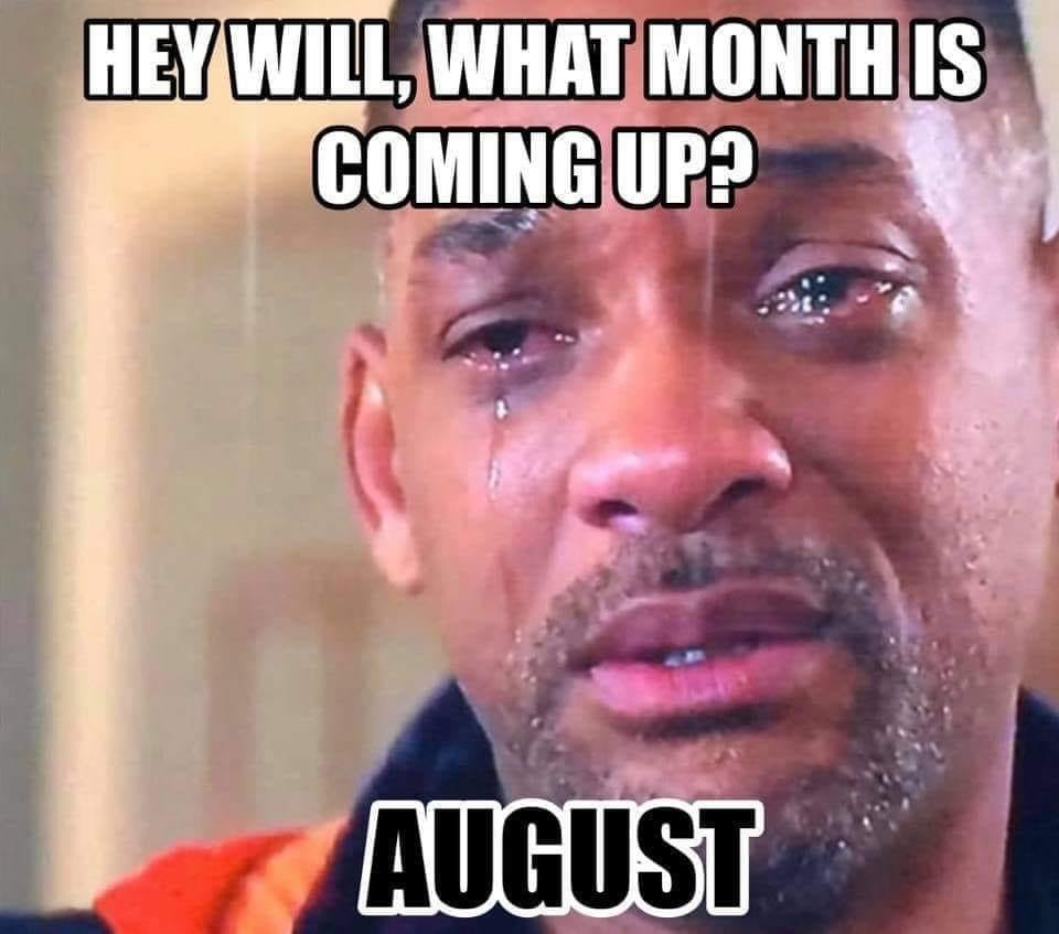 Hey will what month is coming up Augutst meme