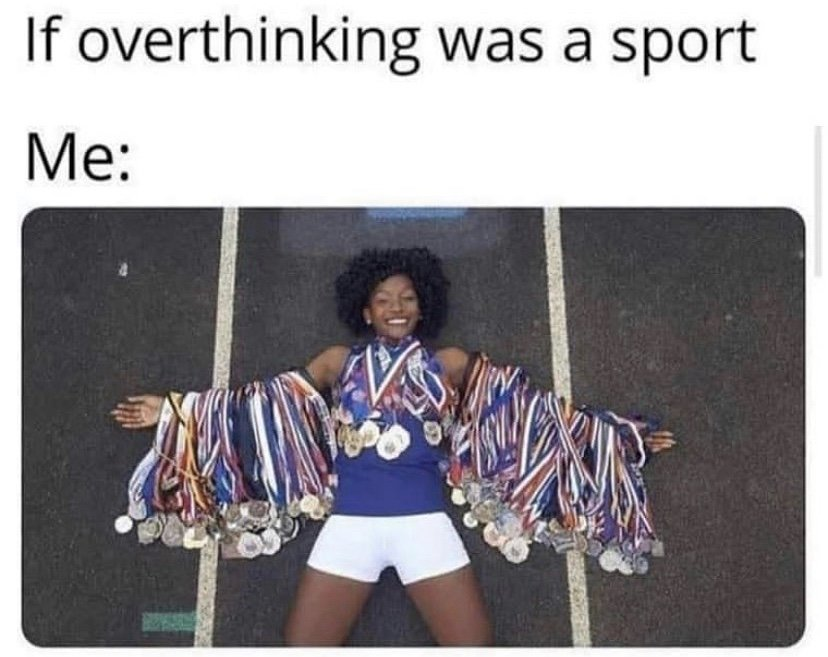 If overthinking was a sport meme