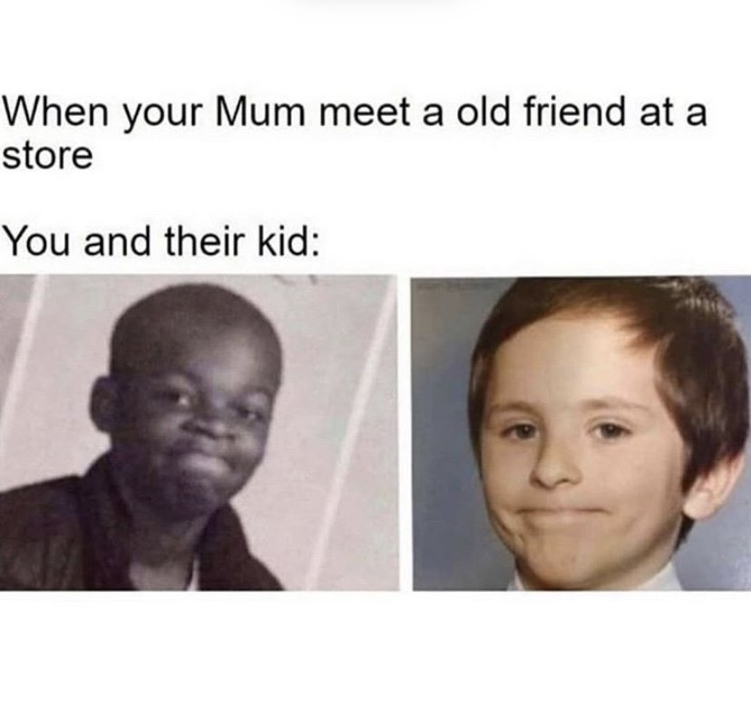When your mom meets an old friend in a store you and their kid meme