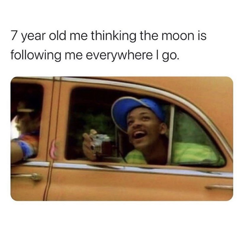 7 year old me thinking the moon is following me everywhere I go Fresh Prince meme