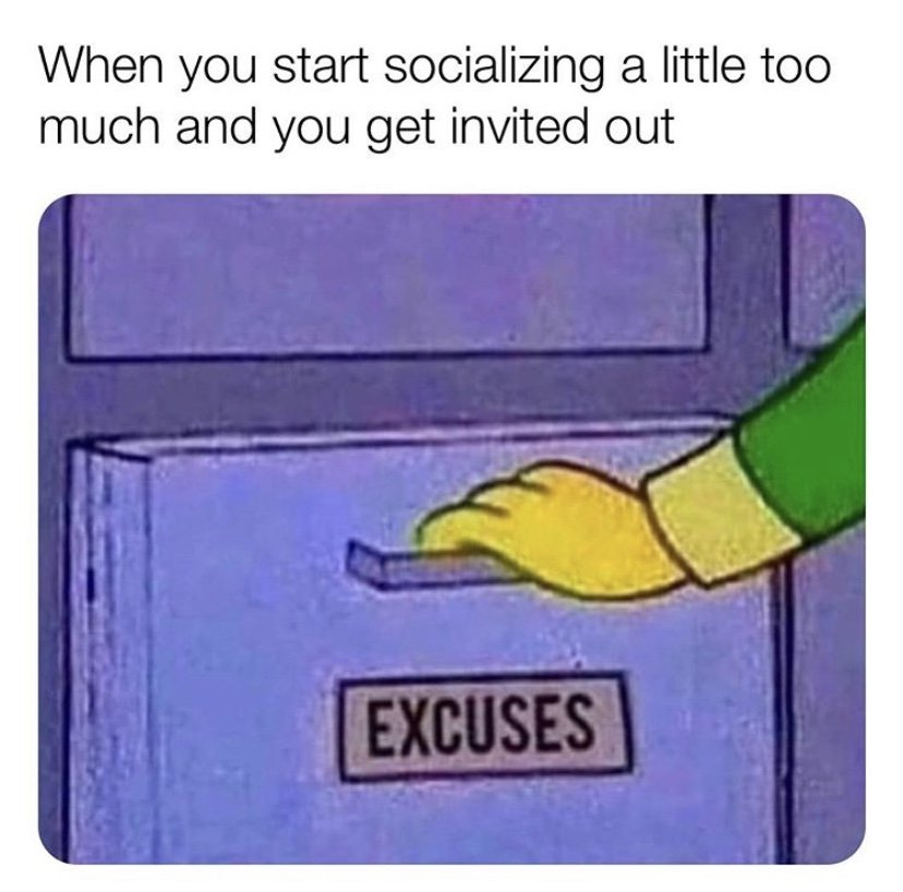 When you start socializing a little too much you get invited out Simpsons meme
