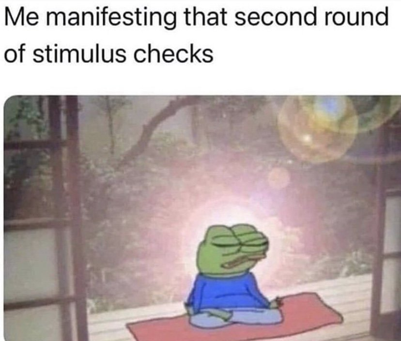 Me manifesting that second round of stimulus checks pepe the frog meme