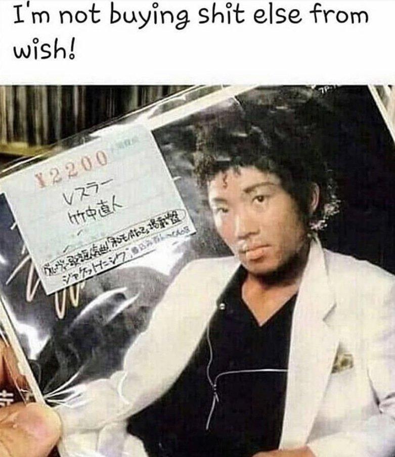 I'm not buying anything off wish Chinese thriller album meme