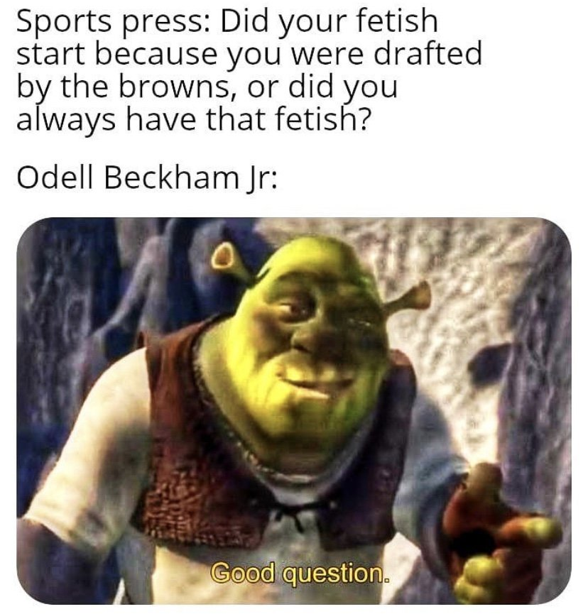 Did your fetish start because you were drafted by the browns, or did you always have that fetish Odell Beckham Jr