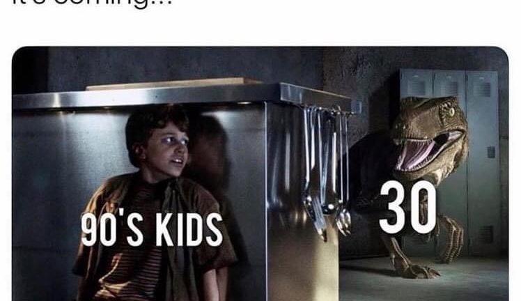 90s kids turning 30 meme
