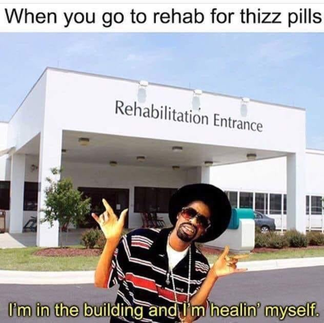 When you go to rehab for thizz pills Mac Dre meme