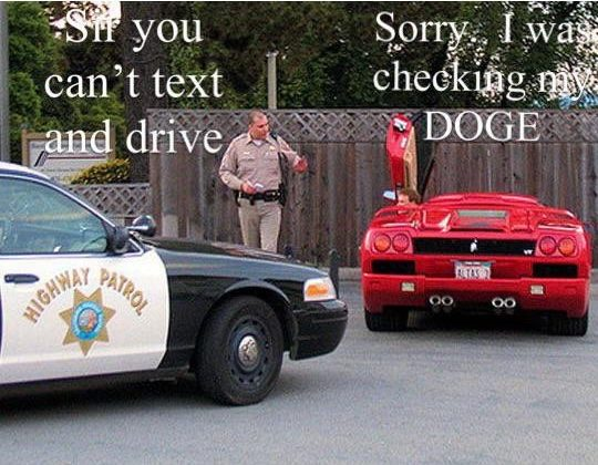 Sir, you can't text and drive. Oh sorry, I was checking my DOGE meme