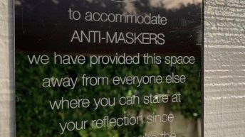 To accommodate anti-maskers we have provided this space away from everyone else where you can stare at your reflection since apparently you're the only person you care about sign
