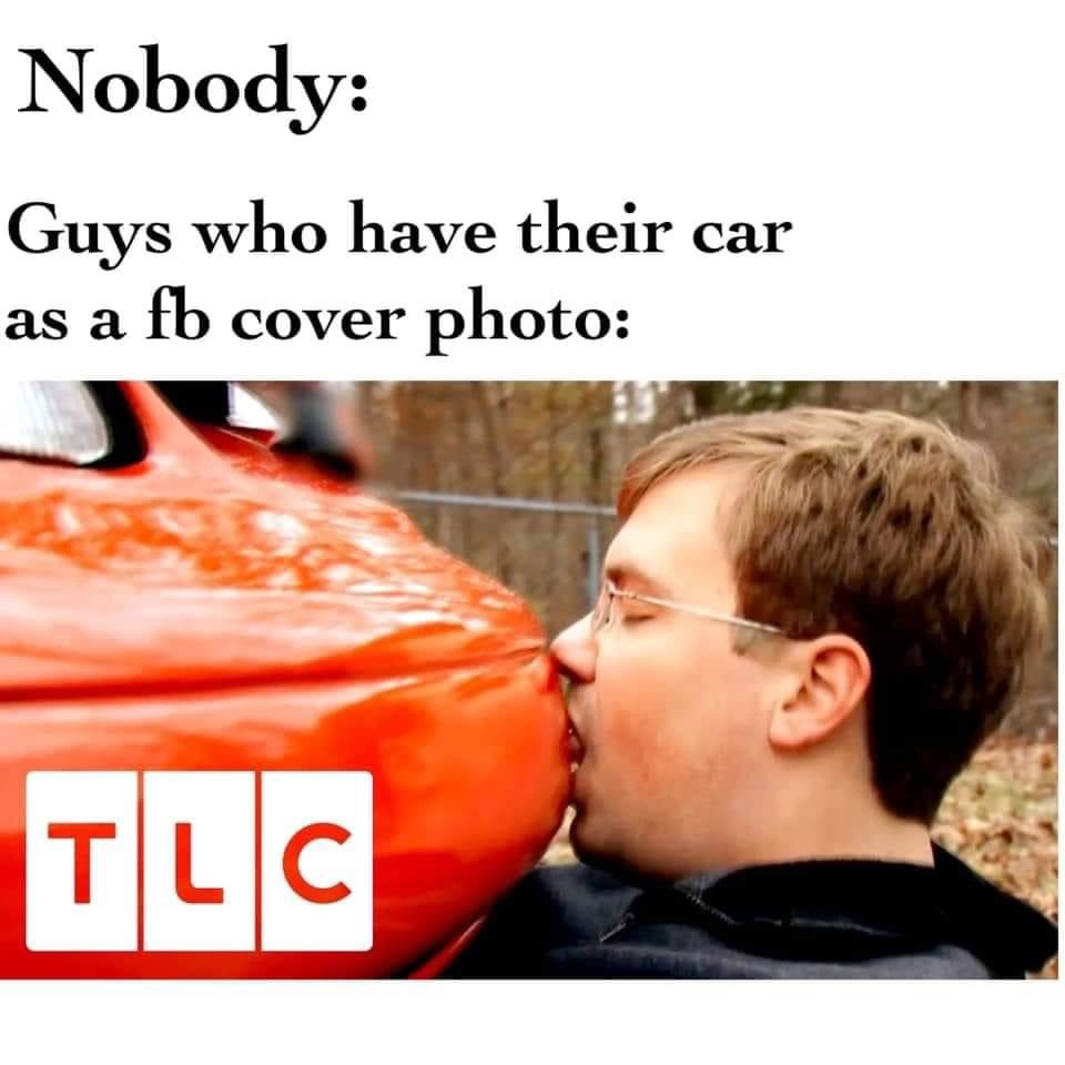 Nobody vs guys who have their car as a fb cover phone meme