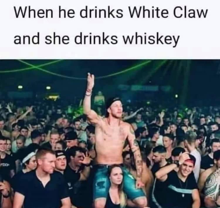 When he drinks White Claw and she drinks whiskey meme