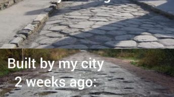 Built by the Romans 4000 years ago vs built by my city 2 weeks ago road meme