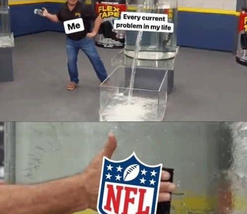 Me with every current problem in my life NFL meme