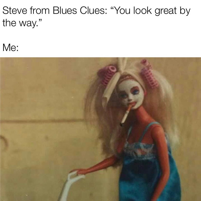 Steve from blues clues you look great meme