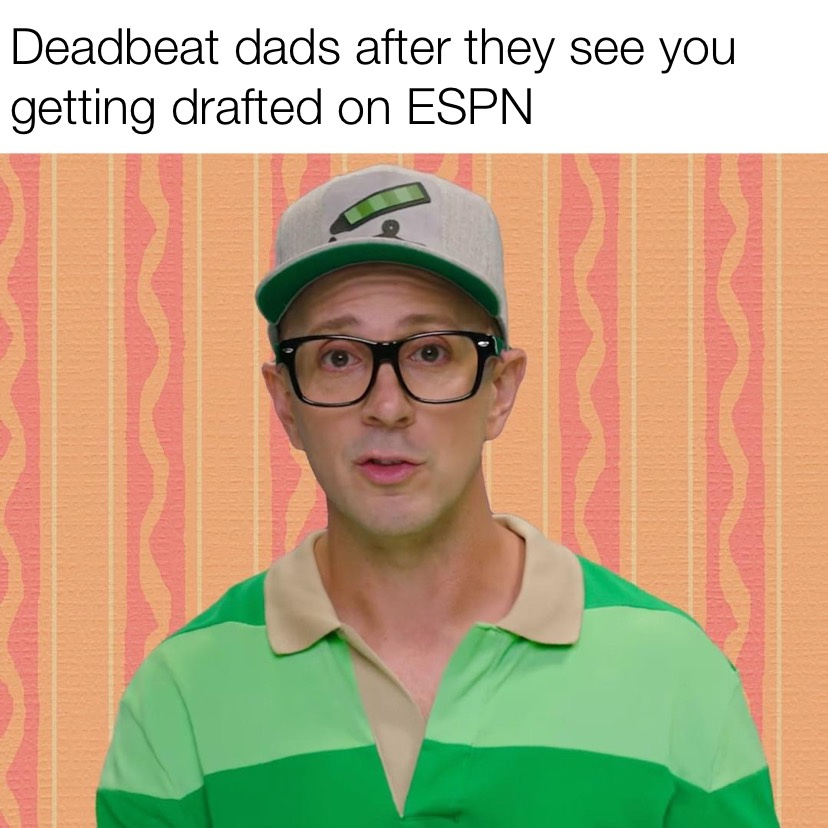 Deadbeat dads after they see you getting drafted on ESPN Steve from Blues Clues meme