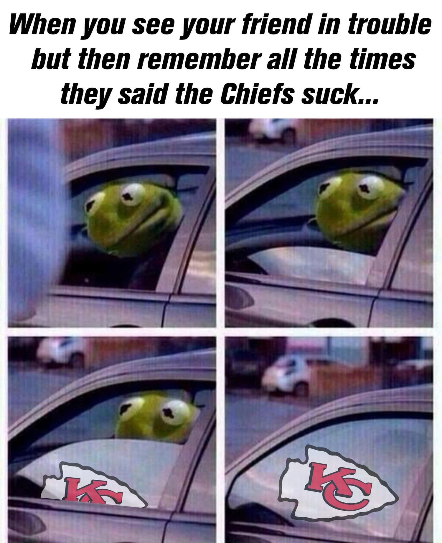 When you see your friend in trouble but then remember all the times they said the Chiefs suck Kermit the Frog meme