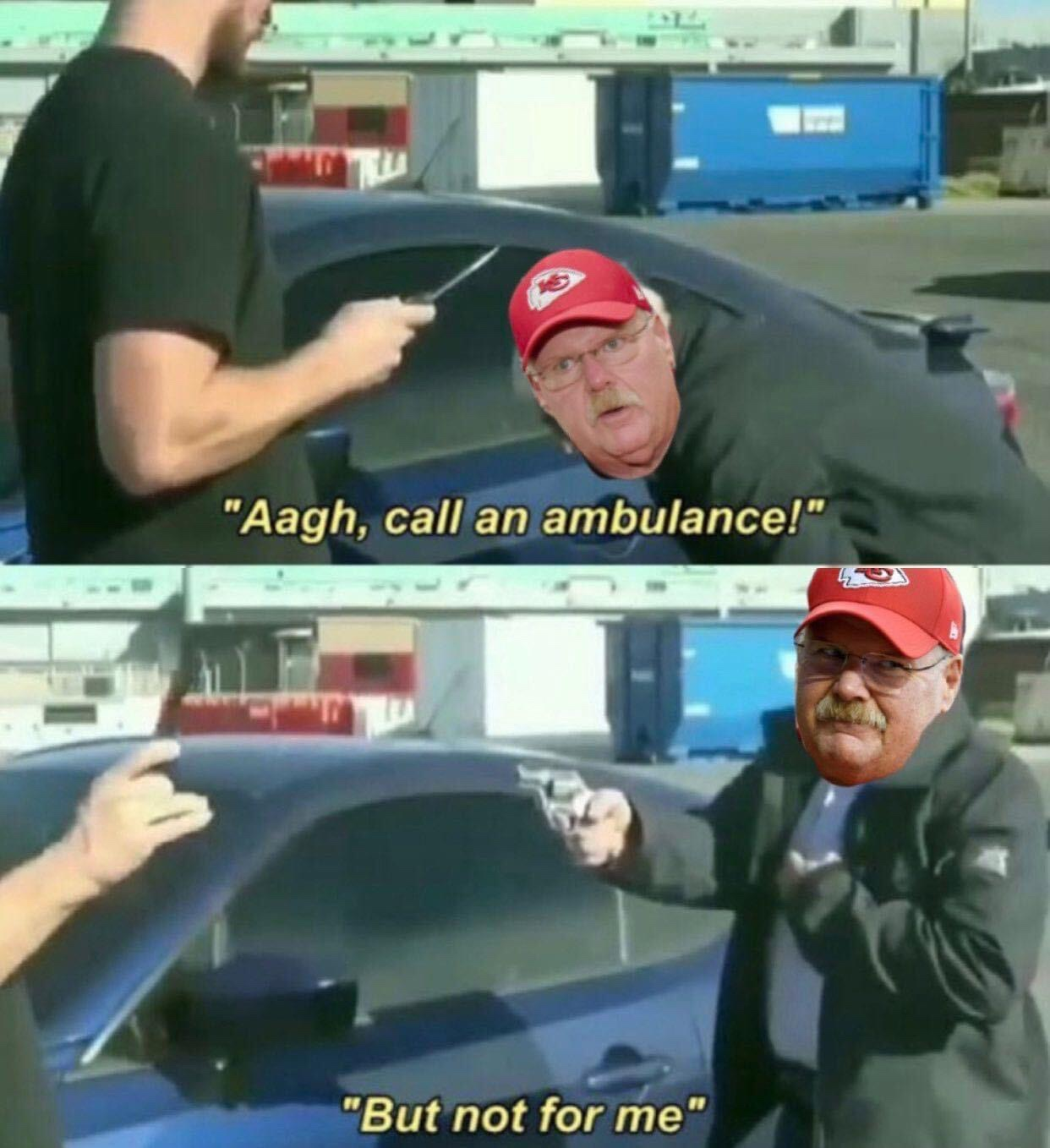Aagh, call an ambulance but not for me Andy Reid meme