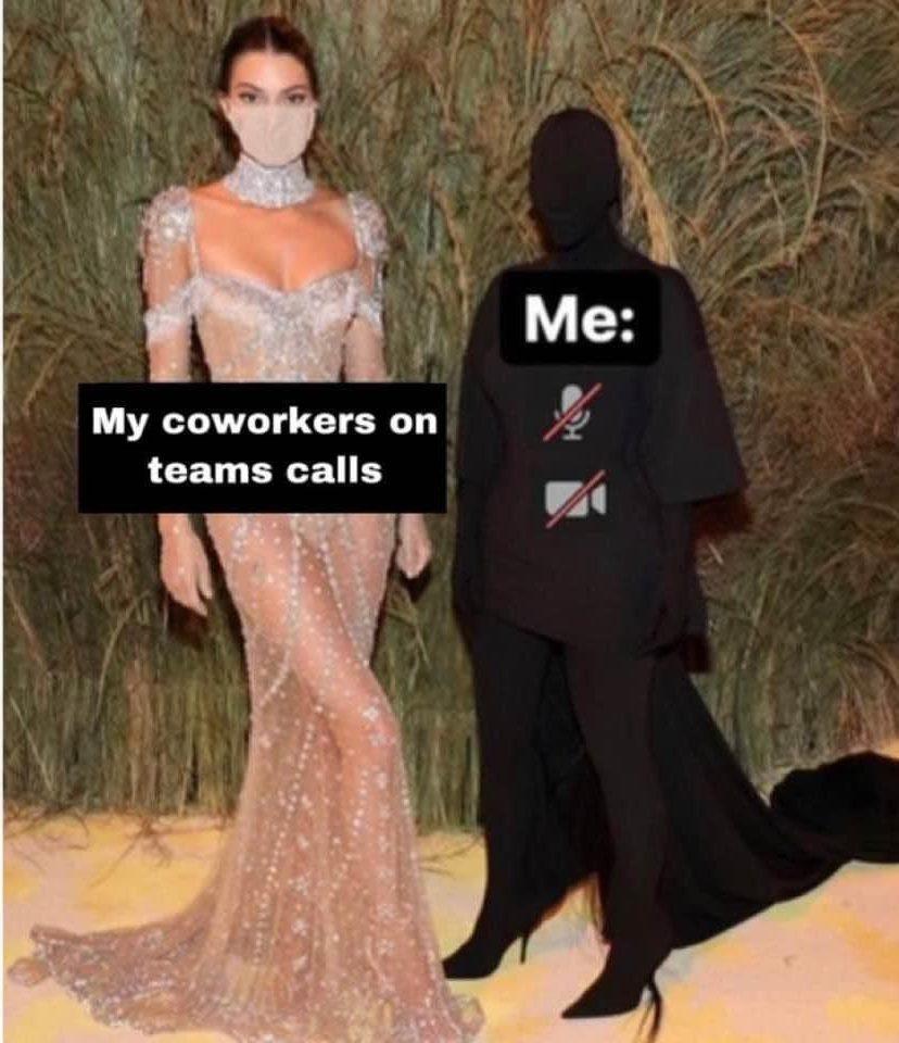 My coworkers on teams calls vs me Kim Kardashian 2021 Met Gala meme
