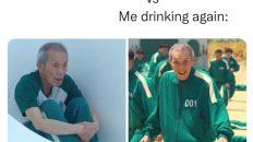 I'm never drinking again vs me drinking again Squid Games meme