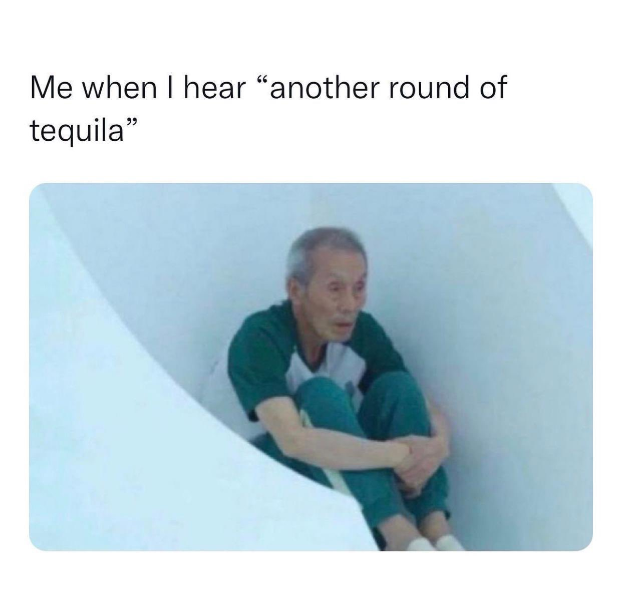 Me when I hear another round of tequila Squid Games meme