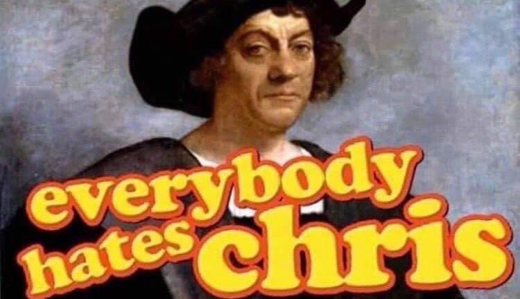 Everybody hates Chris Christopher Columbus meme